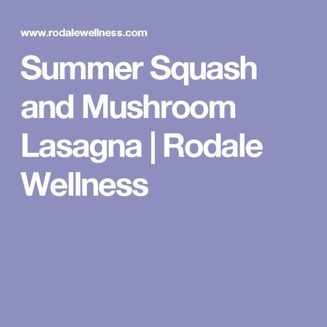 Summer Squash and Mushroom Lasagna | Rodale Wellness