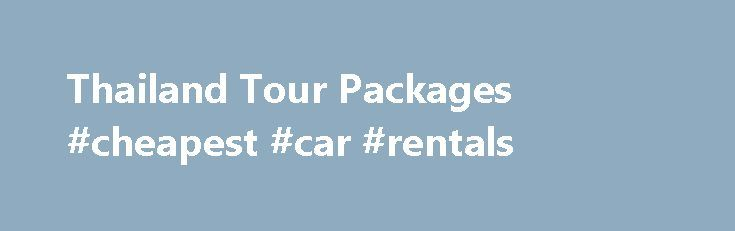 Thailand Tour Packages #cheapest #car #rentals http://travel.remmont.com/thailand-tour-packages-cheapest-car-rentals/  #thailand travel packages # Thailand Tour Packages Endowed with immaculate beaches, fascinating culture and salubrious climate, the Kingdom of Thailand is, undoubtedly, one of the most happening holiday destinations in the world. The country encloses five geographical regions, most of which are speckled with amazing wildlife sanctuaries, historical monuments, ancient…