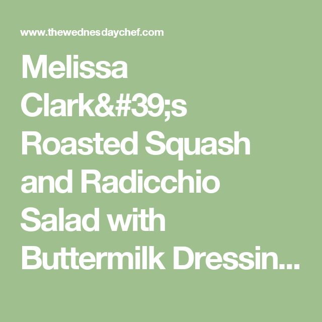 Melissa Clark's Roasted Squash and Radicchio Salad with Buttermilk Dressing - The Wednesday Chef