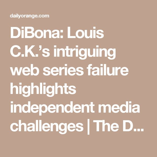 DiBona: Louis C.K.'s intriguing web series failure highlights independent media challenges | The Daily Orange – The Independent Student Newspaper of Syracuse, New York
