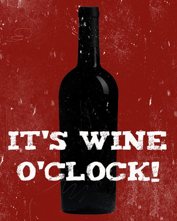 """My sister and I recently saw some wine called """"Wine o' clock""""    - so funny!!!!"""
