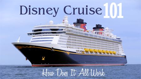 Disney Cruise 101 - A great rundown of how a Disney Cruise works and what is included and not; answers to lots of questions and great for planning