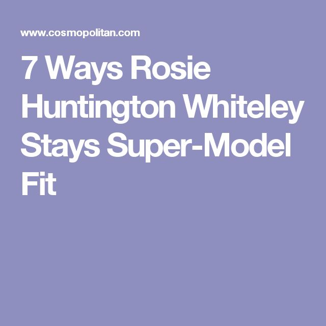 7 Ways Rosie Huntington Whiteley Stays Super-Model Fit