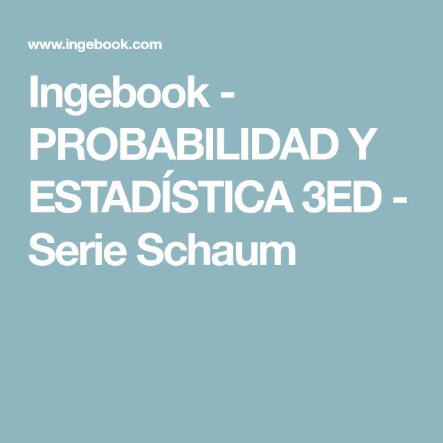 Ingebook - PROBABILIDAD Y ESTADÍSTICA 3ED - Serie Schaum