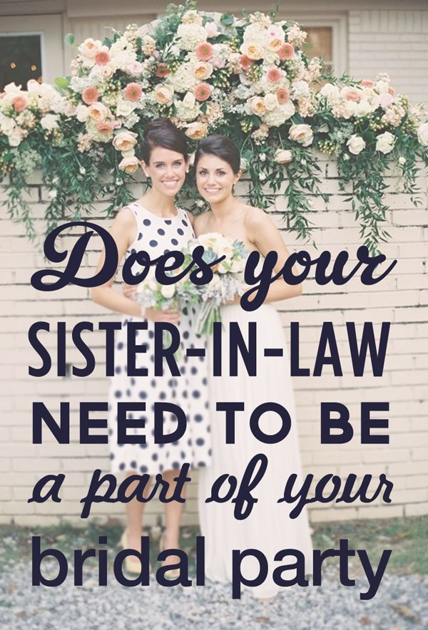 Wedding etiquette: Does your sister need to be MOH and does your sister in law need to be a bridesmaid? - Wedding Party