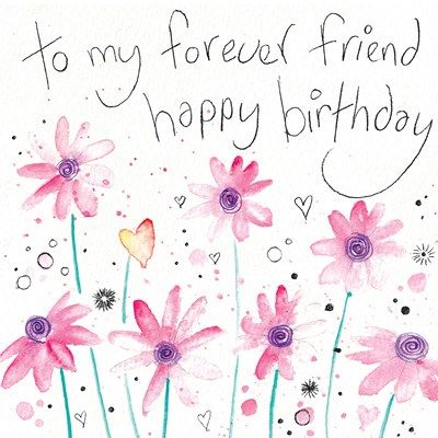 To My Forever Friend Happy Birthday Greeting Card By Lyn Thompson | Whistlefish Galleries