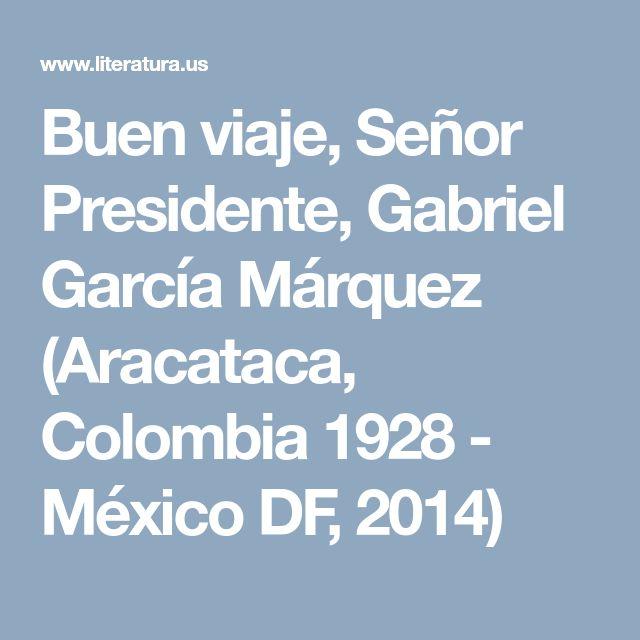 Buen viaje, Señor Presidente, Gabriel García Márquez (Aracataca, Colombia 1928 - México DF, 2014)