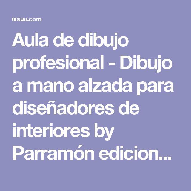Aula de dibujo profesional - Dibujo a mano alzada para diseñadores de interiores by Parramón ediciones, s.a. - issuu