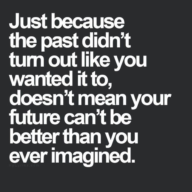 It's really hard after trauma & drama, but it's important to believe in a happy future for yourself.