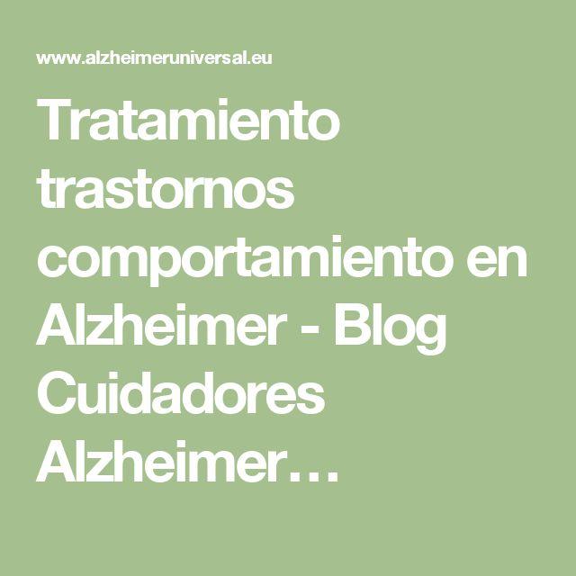 Tratamiento trastornos comportamiento en Alzheimer - Blog Cuidadores Alzheimer…