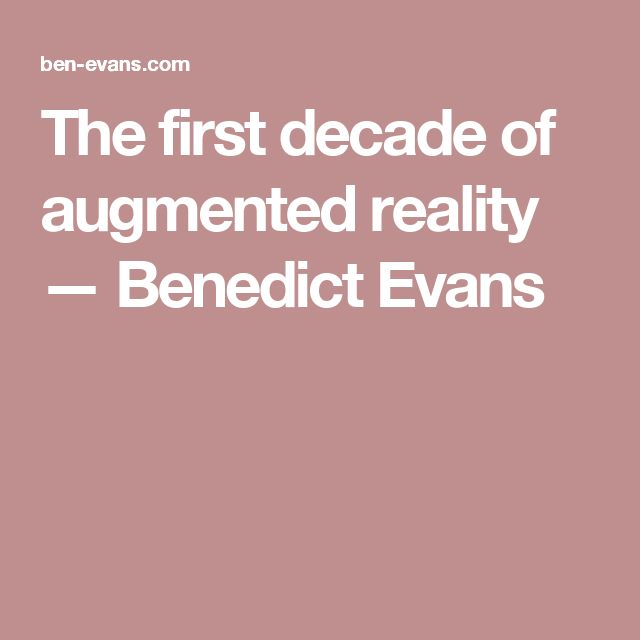 The first decade of augmented reality — Benedict Evans