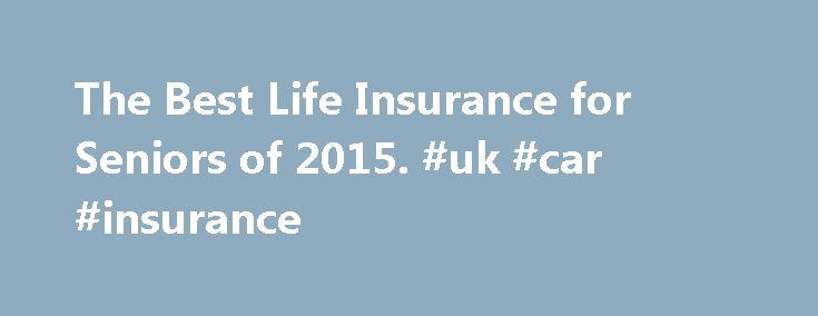 The Best Life Insurance for Seniors of 2015. #uk #car #insurance http://insurance.remmont.com/the-best-life-insurance-for-seniors-of-2015-uk-car-insurance/  #senior life insurance # Best Life Insurance for Seniors Waiver of premium Best Seniors Life Insurance How we narrowed down the field. Finding the best life insurance for seniors can be tricky because premium costs are based on age and health, so the older you are, the more you pay. Contract Provisions Contract provisions are […]The post…