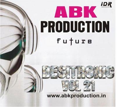 DESITRONIC VOL - 21 [ABK PRODUCTION]   http://www.abkproduction.in/2013/10/desitronic-vol-21-abk-production.html