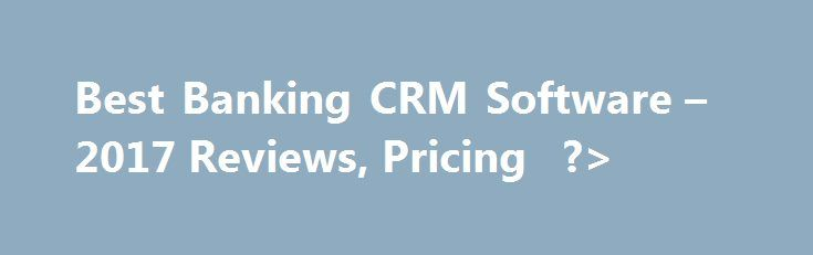 Best Banking CRM Software – 2017 Reviews, Pricing   ?> http://fresno.remmont.com/best-banking-crm-software-2017-reviews-pricing/  Banking CRM Software Buyer's Guide Banking customer relationship management (CRM) is a way for the banking industry to provide better and more reliable support for its customers and clients. By investing time and capital into creating a firmer foundation for the relationship between you and your customers, you can improve their experience, and make them more…