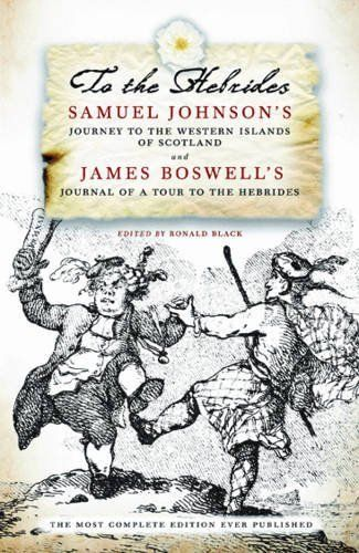 To the Hebrides: Samuel Johnson's Journey to the Western Islands of Scotland and James Boswell's Journal of a Tour to the Hebrides by Ronald Black. $13.95. Publication: July 1, 2011. Publisher: Birlinn Ltd (July 1, 2011)