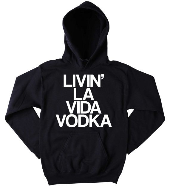 Vodka Sweatshirt Livin La Vida Vodka Slogan Funny Drinking Drunk Shots Alcohol Party Tumblr Hoodie