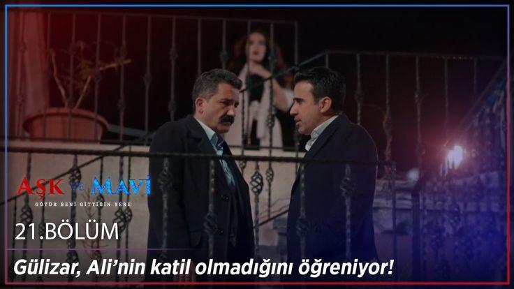 Aşk ve Mavi 21 Bölüm Gülizar herşeyi öğreniyor!