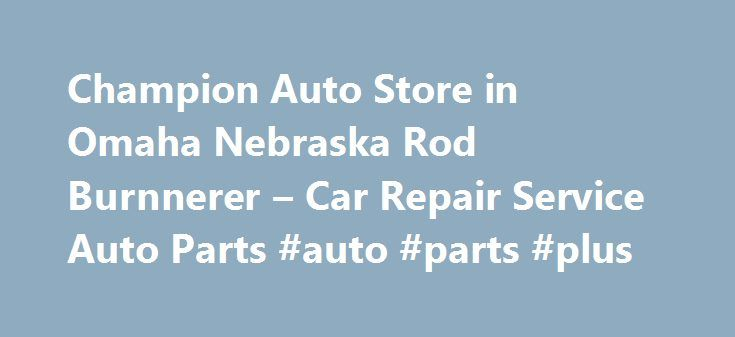 Champion Auto Store in Omaha Nebraska Rod Burnnerer – Car Repair Service Auto Parts #auto #parts #plus http://pakistan.remmont.com/champion-auto-store-in-omaha-nebraska-rod-burnnerer-car-repair-service-auto-parts-auto-parts-plus/  #champion auto parts # Car Repair Service Auto Parts Their phone number is (402)451-3434. Obtaining 59 plate insurance cover is an important aspect of owning a new motor vehicle. A bit of info is provided on what 59 plates are, how to understand the information on…