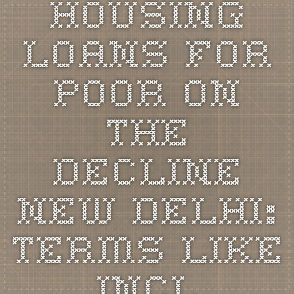 Housing Loans For Poor On The Decline New Delhi Terms