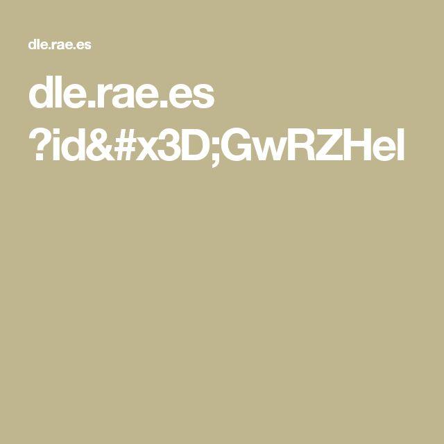 dle.rae.es ?id=GwRZHel