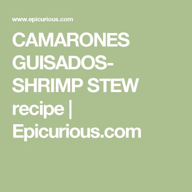 CAMARONES GUISADOS- SHRIMP STEW recipe | Epicurious.com