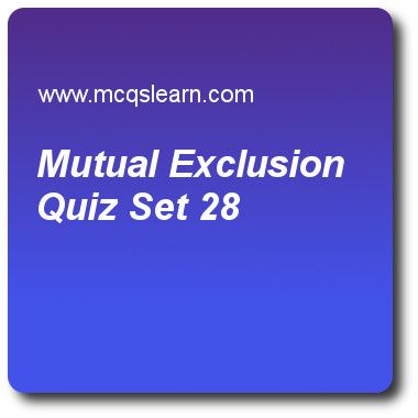 Mutual Exclusion Quizzes:   operating systems Quiz 28 Questions and Answers - Practice operating system quizzes based questions and answers to study mutual exclusion quiz with answers. Practice MCQs to test learning on mutual exclusion, user operating system interface, microkernel architecture, deadlock avoidance, operating system objectives and functions quizzes. Online mutual exclusion worksheets has study guide as using semaphores, each process has a critical section used to access the..