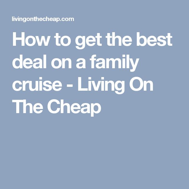 How to get the best deal on a family cruise - Living On The Cheap
