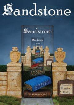 Sandstone: the Sydney University student anthology 2010    andstone pillars loom as the student approaches. Up the steps and beyond the gates, along the well-trodden path through the university. Familiar buildings, favourite coffee carts, stone gargoyles, chalk-covered paths - all the same. The mind wanders, imagination takes over; thoughts become words, ideas blur into images. Student becomes creator.
