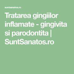 Tratarea gingiilor inflamate - gingivita si parodontita | SuntSanatos.ro