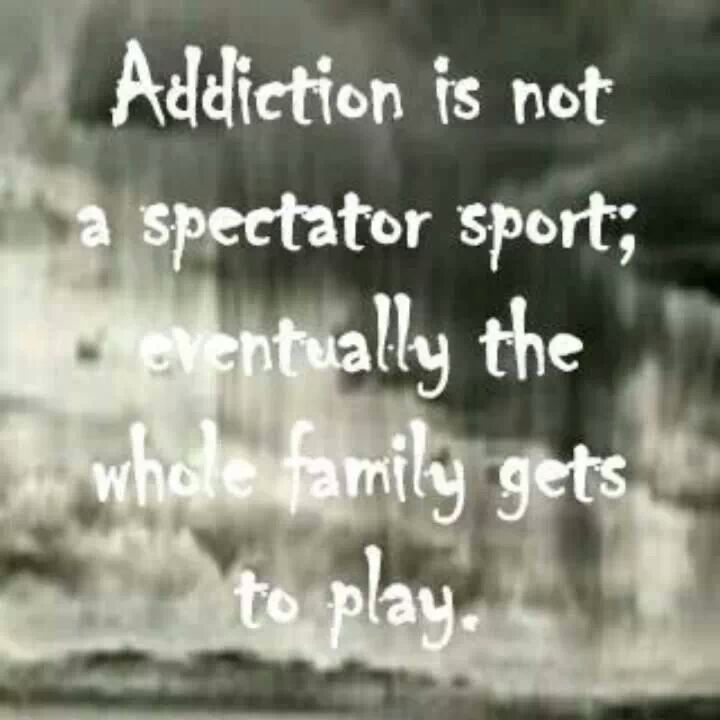 heroin addiction. Pretty soon the whole family gets to play into your addiction. It's not worth your life!