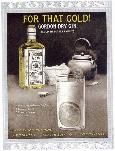 05_Cold remedy from 1916 Gordon's gin advertising: A wineglass of Gordon's dry gin A slice of lemon A lump of sugar Hot water  Take before bedtime.