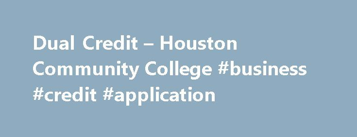 Dual Credit – Houston Community College #business #credit #application http://jamaica.remmont.com/dual-credit-houston-community-college-business-credit-application/  # Dual Credit Having you as part of the Dual Credit Program was a pleasure! About Dual Credit Houston Community College (HCC) provides high school students the opportunity to earn college credit and high school credit through concurrent enrollment with HCC while still in high school. Students demonstrating college readiness…
