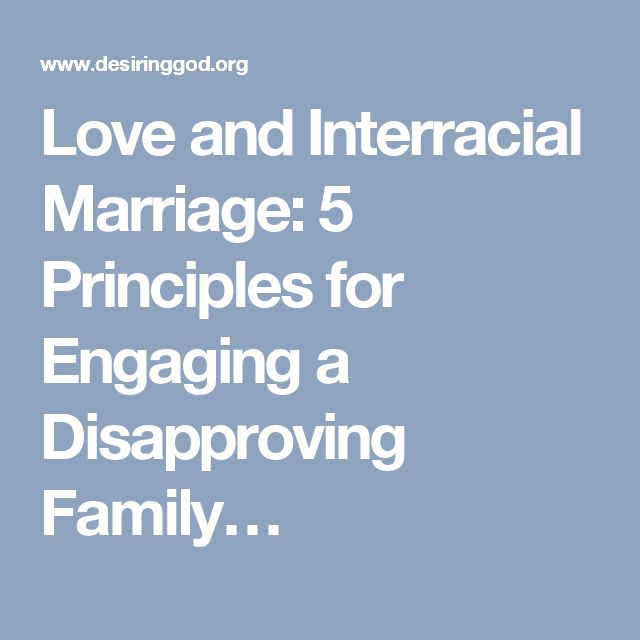 Love and Interracial Marriage: 5 Principles for Engaging a Disapproving Family…