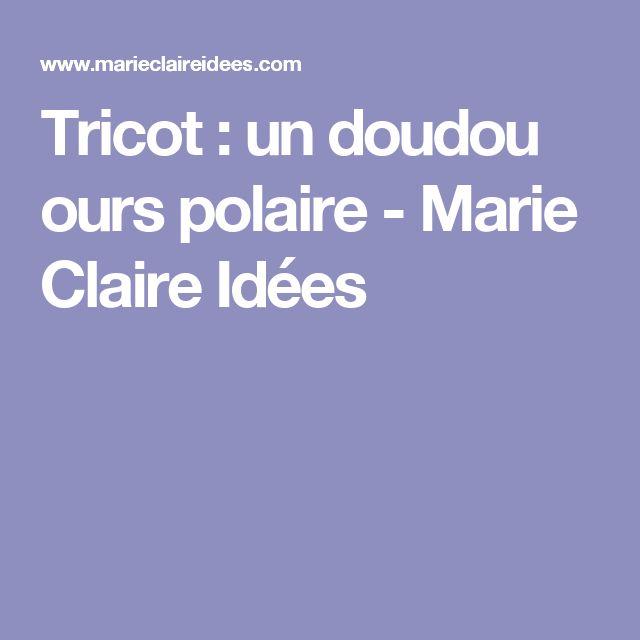 Tricot: un doudou ours polaire - Marie Claire Idées