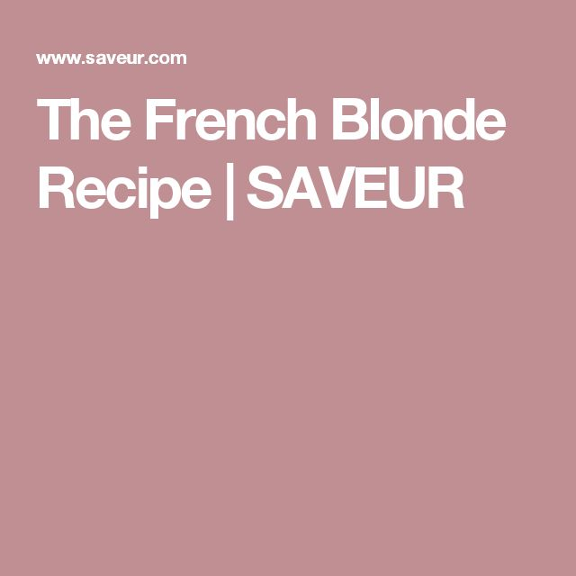 The French Blonde Recipe | SAVEUR