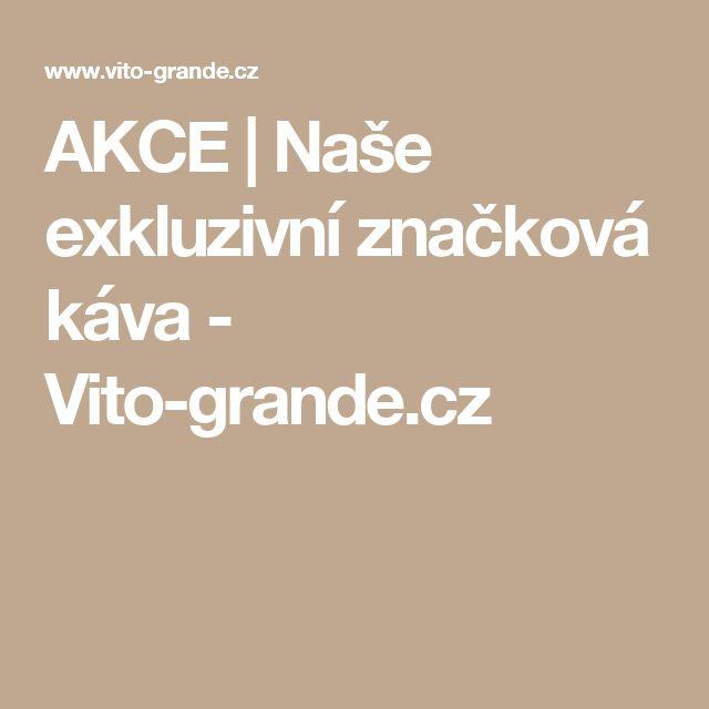 AKCE   Naše exkluzivní značková káva - Vito-grande.cz
