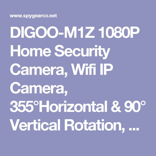 DIGOO-M1Z 1080P Home Security Camera, Wifi IP Camera, 355°Horizontal & 90° Vertical Rotation, Wireless Surveillance System, Baby Monitor With Night Vision Motion Detection Two-way Audio, ONVIF Support | SpyGearCo Dot Net