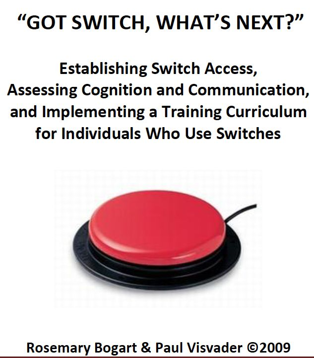 Establishing Switch Access, Assessing Cognition and Communication and Implementing a Training Curriculum for Individuals Who Use Switches