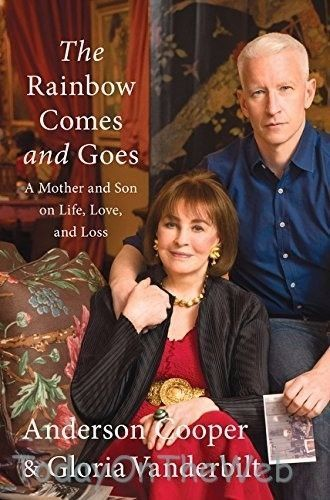 The Rainbow Comes and Goes A Mother & Son On Life Love & Loss by Anderson Cooper