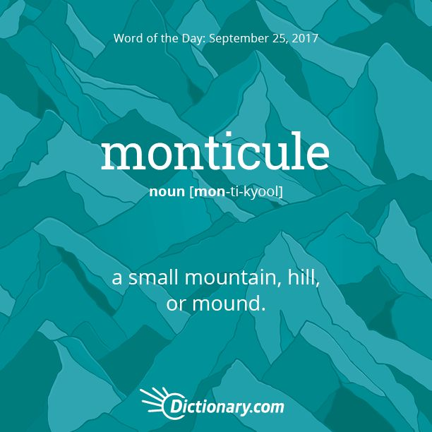 Today's Word of the Day is monticule. Learn its definition, pronunciation, etymology and more. Join over 19 million fans who boost their vocabulary every day.