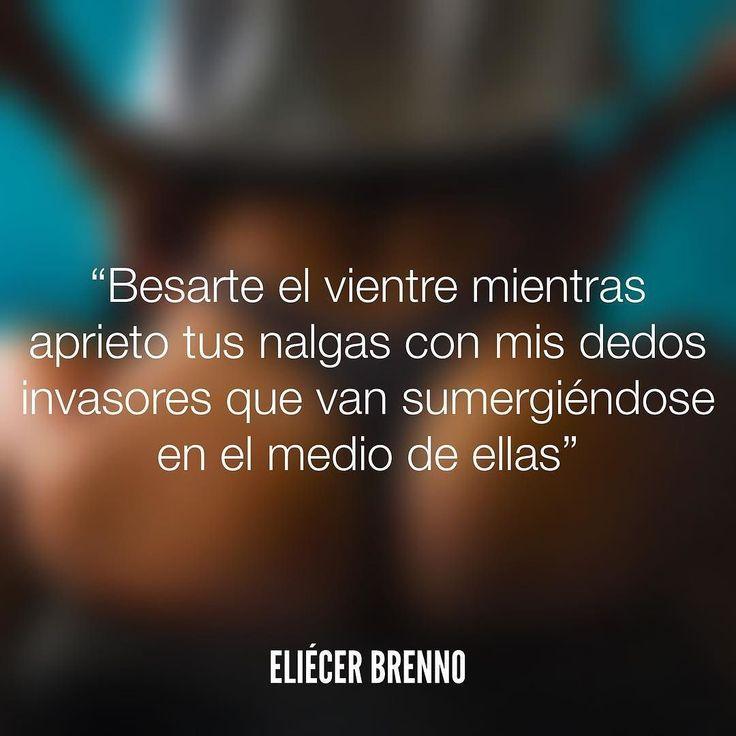 Besarte el vientre mientras aprieto tus nalgas con mis dedos invasores que van sumergiéndose en el medio de ellas Eliécer Brenno #besarte #quotes #writers #escritores #EliecerBrenno #reading #textos #instafrases #instaquotes #panama #poemas #poesias #pensamientos #autores #argentina #frases #frasedeldia #lectura #letrasdeautores #chile #versos #barcelona #madrid #mexico #microcuentos #nochedepoemas #megustaleer #accionpoetica #colombia #venezuela