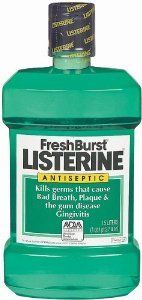 Listerine for CANKER SORES!  I used to get them ALL the time, then I started using Listerine (or generic brand) and Arm & Hammer Peroxi-Care toothpaste.  I swear it's like a miracle - I've only had one canker sore in about 3 years!!!  I don't know if it's the just the mouthwash, or the combination of the mouthwash and the toothpaste, but IT WORKS.  And you don't need to swish it around in your mouth for longer than about 10 seconds.  I do it once in the morning and once at night.