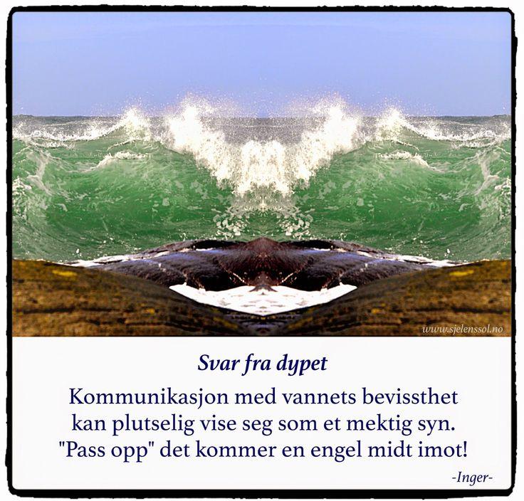"""Engle svar fra dypet.  Kommunikasjon med vannets bevissthet,  kan plutselig vise seg som et mektig syn.  """"Pass opp"""" det kommer en engel midt imot !  -Inger / Kara*"""