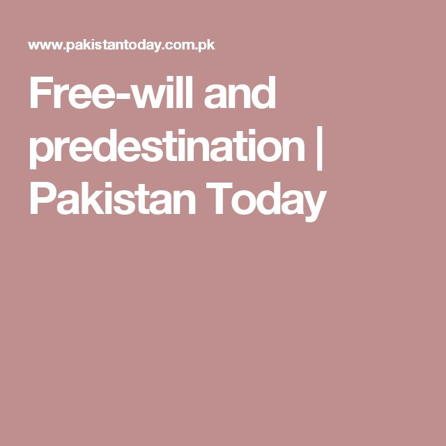 Free-will and predestination | Pakistan Today