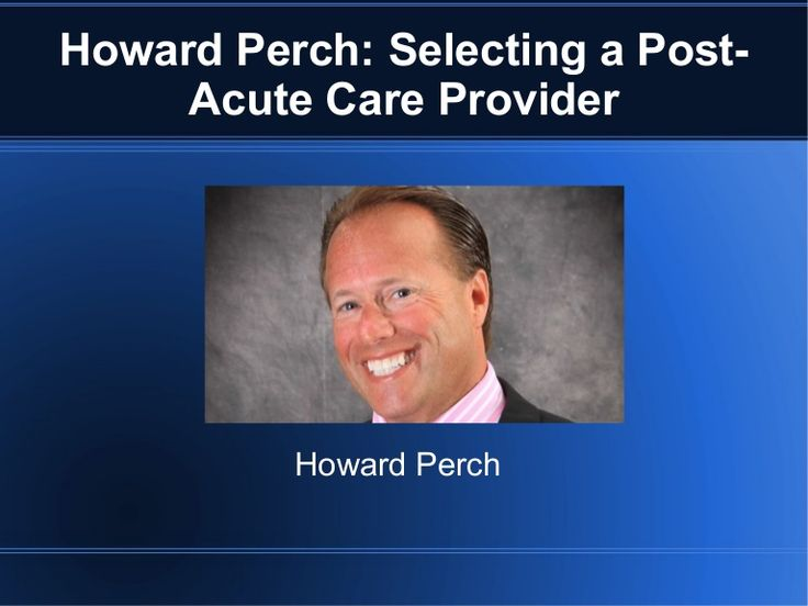 Howard Perch Selecting a Post Acute Care Provider