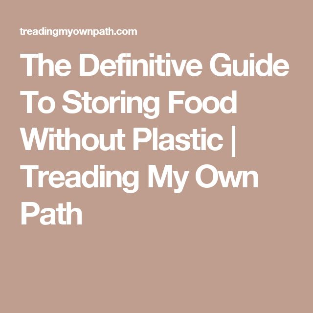 the definitive guide to storing food without plastic treading my own path