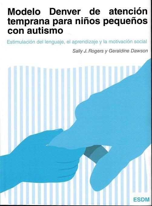 modelo denver de atencion temprana para niños pequeños con autismo: estimulacion del lenguaje, aprendizaje y la motivacion  social (2ª ed.)-sally j. rogers-geraldine dawson-9788494032226