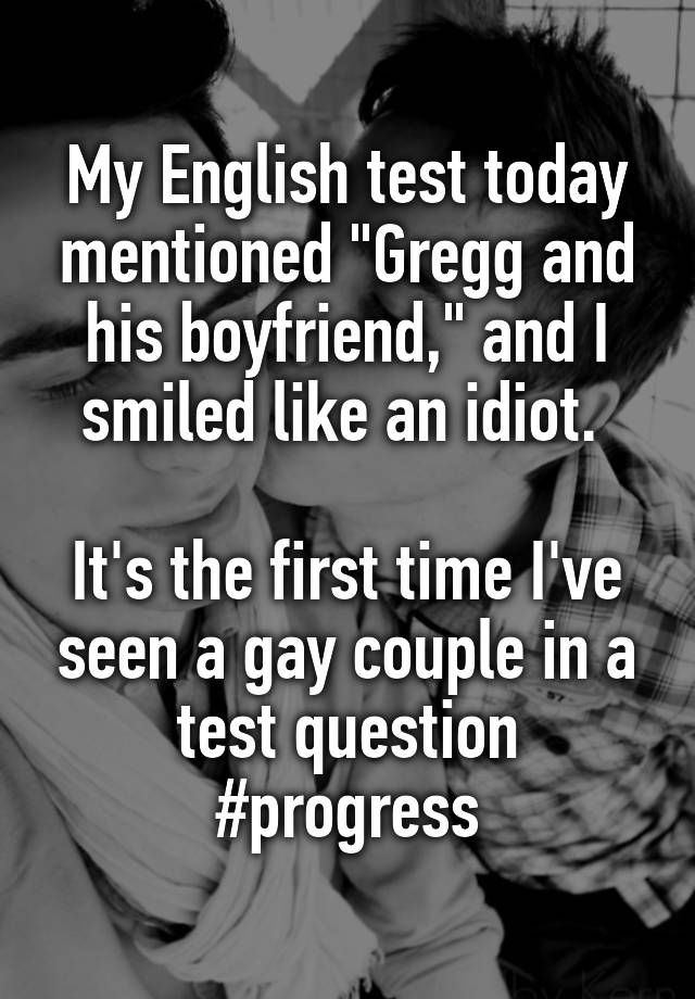 """""""My English test today mentioned """"Gregg and his boyfriend,"""" and I smiled like an idiot. It's the first time I've seen a gay couple in a test question #progress"""""""