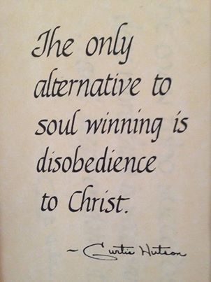 The only alternative to soul winning is disobedience to Christ.