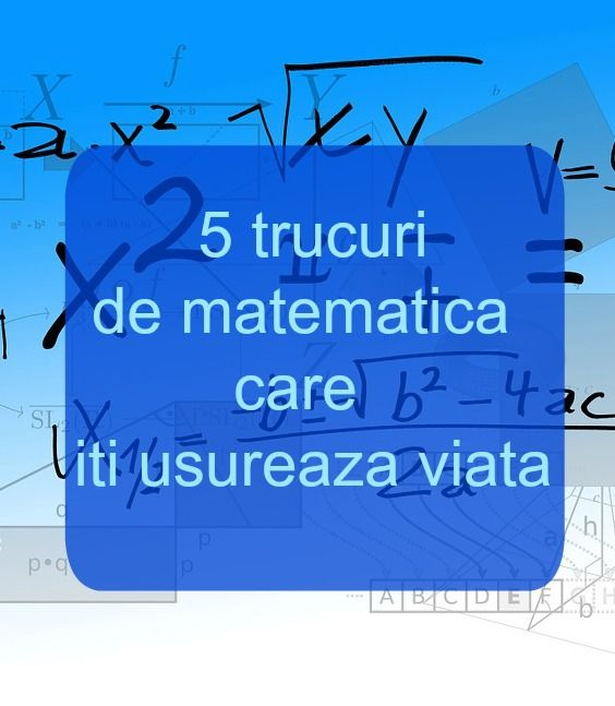 5 trucuri de matematica care iti usueaza viata